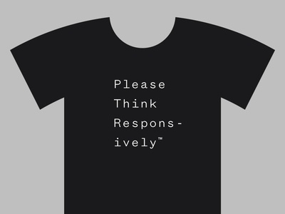 Please Think Responsively™