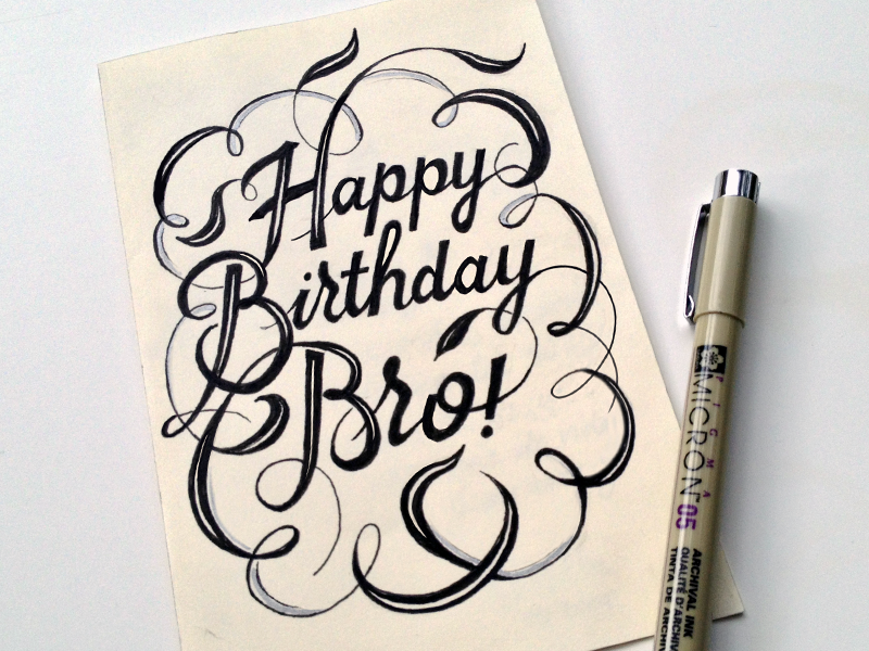 Happy Birthday Bro Card Brother Calligraphy Lettering Micron Pen Flourish Italic Handwritten