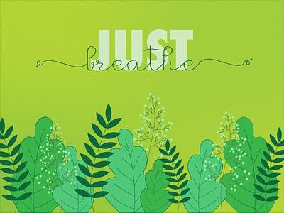 Just breathe leaves green vector flat dribbbleweeklywarmup illustration
