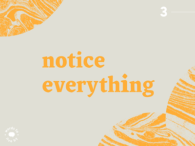 WTLB #3 - notice everything notice words to live by by live to words graphic design design graphic texture marbled