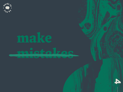 WTLB #4 - make mistakes words to live by by live to words graphic design design graphic make mistakes texture marbled mistake