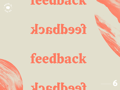 WTLB #6 - feedback, feedback, feedback, feedback feedback words to live by by live to words graphic design design graphic texture marbled experiment