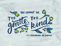 You Cannot Be Too Gentle, Too Kind