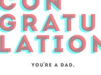 You're A Dad. Congrats
