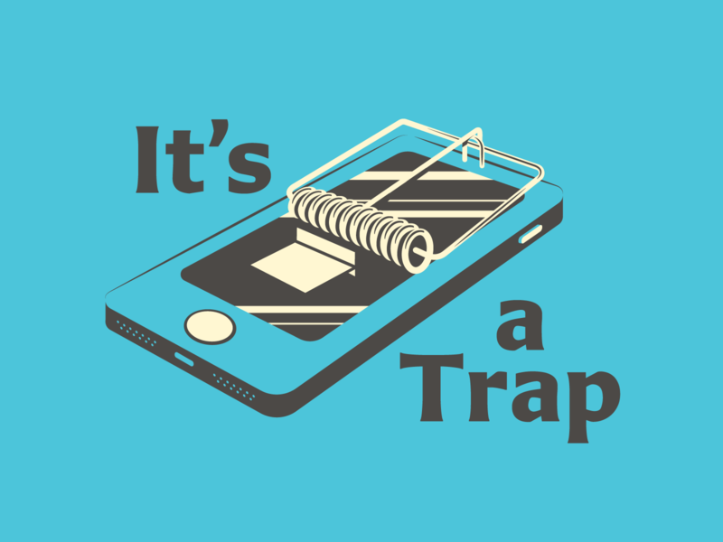 It's a Trap scrolling screen mousetrap blue light addiction phone trap