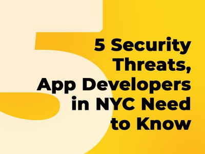 Five Security Threats, App Developers in NYC, New York Need to K