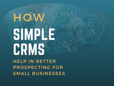 How Simple CRMs Help in Better Prospecting for Small Businesses? free crm