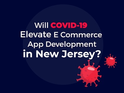 Will COVID-19 Elevate E Commerce App Development in NJ, New Jers award winning app development nj award winning app development nj