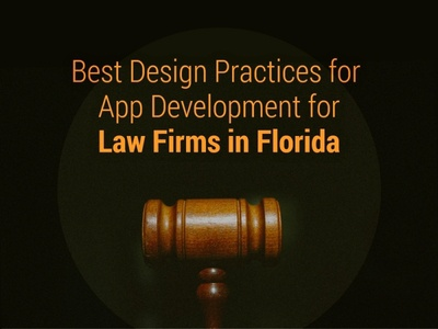 Best Design Practices for App Development for Law Firms in Flori create an app florida appdevelopmentfl
