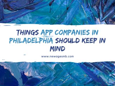 Things App Companies in Philadelphia should Keep in Mind app companies philadelphia