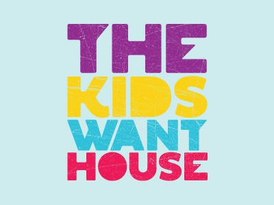 The kids want house dribbble