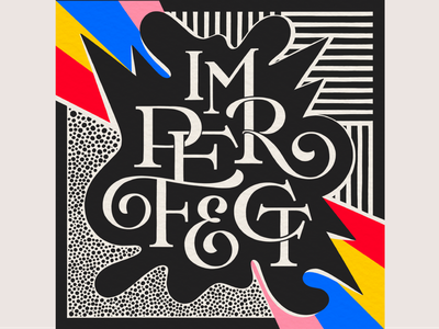 Imperfect imperfect perfection digital art bold muralist pattern colorful type typography lettering illustration