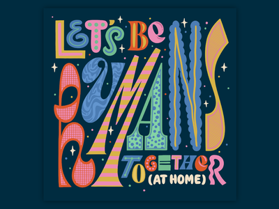 Let's be Humans Together muralart bright bold muralist pattern colorful type typography lettering illustration