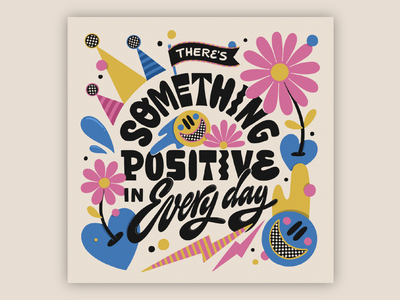 There's Something Positive Every Day digital art 70s bold muralist pattern colorful type typography lettering illustration