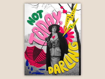 Not Today, Darling fashion illustration fashion design photography vintage photography digital art muralist colorful type typography lettering illustration