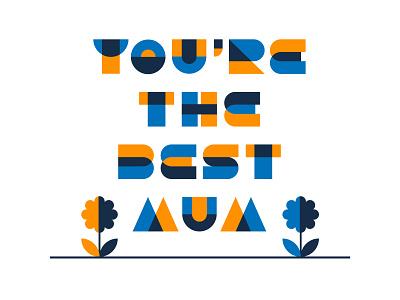 You're The Best Mum! flower mum mothers day type art lettering custom type custom lettering vector design graphic design illustration