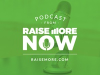 RaiseMore Now Podcast