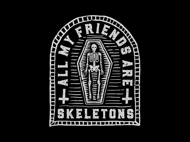 All My Friends Are Skeletons handmade bones t-shirt skulls coffin badge typography illustration skeletons