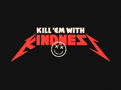 Kill 'em all. With kindness. merch apparel lock up rough typography metallica parody kindness