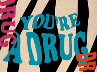 You're a Drug