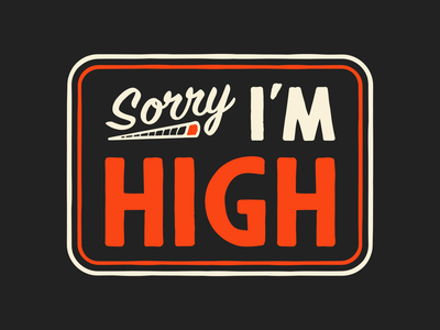 Sorry I'm High badge design type signage closed parody sorry weed high