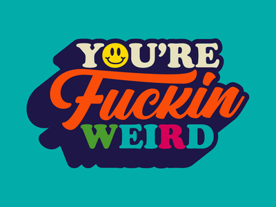 You're fuckin weird badge letters lettering individual be you smile script type typography curse words fuck youre weird weird
