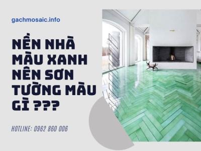 [GIẢI ĐÁP] Nền nhà màu xanh nên sơn tường màu gì?
