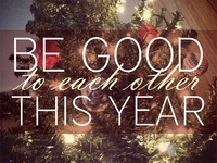 Be good to each other this year