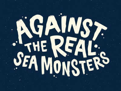 Against The Real Sea Monsters monsters sea lettering