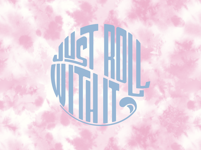 JUST ROLL WITH IT typography wave beach tie dye