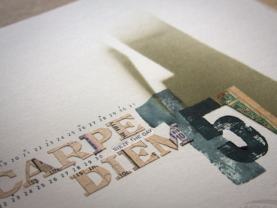 Carpe Diem carpe diem texture spraypaint hand drawn typographic typography art typography calendar illustration silkscreen handmade lettering collageart collage art collage