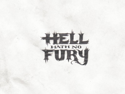 Hell Hath No Fury handlettering hand drawn typography hand drawn type hand drawn quote design quote fury hell letters calligraphy lettering art lettering