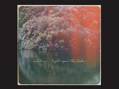 #2 Whitney - Light Upon The Lake album cover retro vintage light leaks cover art vinyl indie album art whitney
