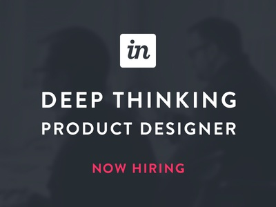Now Hiring - Deep Thinking Product Designer
