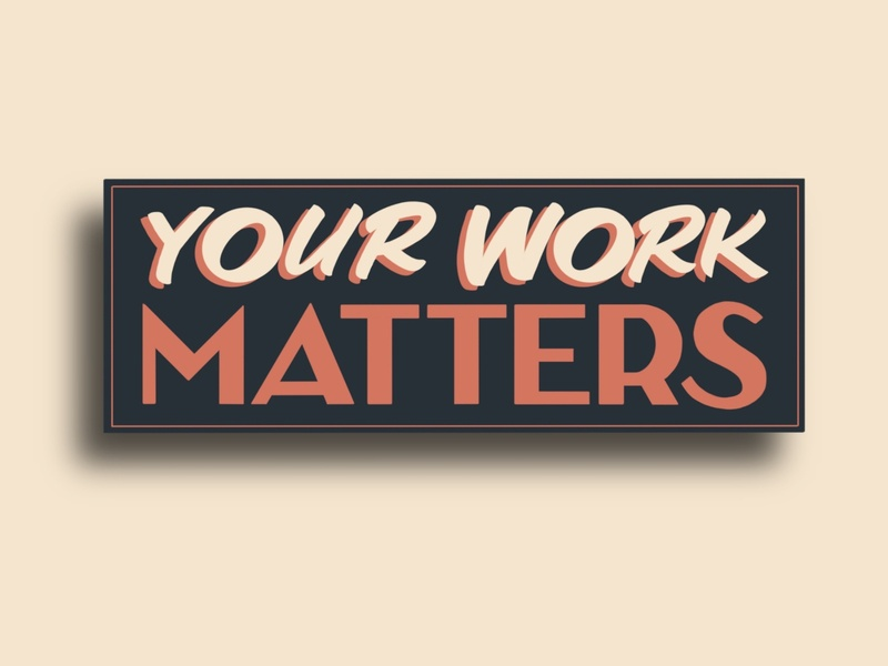 Your Work Matters Lettering sign painting handlettering art deco typography design type lettering