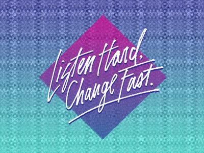 Listen Hard, Change Fast. typography eighties retro handwritten 80s nineties 90s