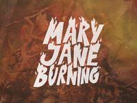 Mary Jane Burning