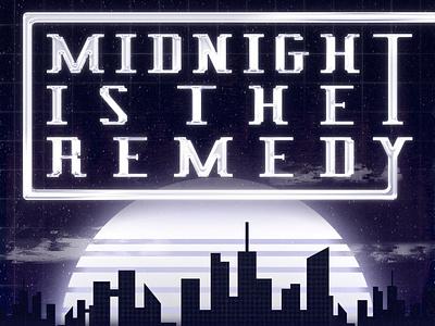 Midnight Is The Remedy retrowave poster retrofont retro design