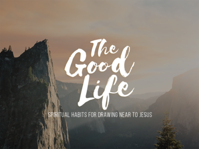 The Good Life Sermon Series jesus church sermons