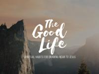 The Good Life Sermon Series