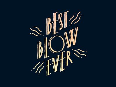 Blow me blow handlettering type custom handwritten
