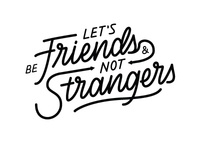Let's be friends & not strangers