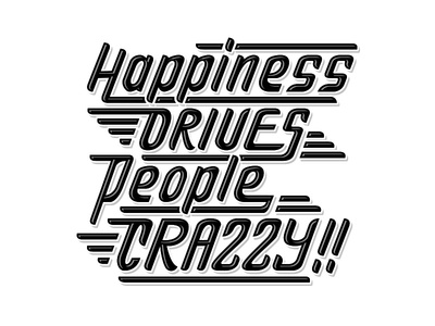 Happiness Drives People Crazzy!