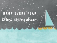 Drop Every Fear, Chase Every Dream!
