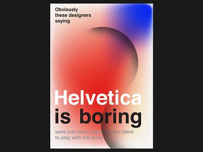 Helvetica is boring poster design graphic design helvetica poster art poster a day poster