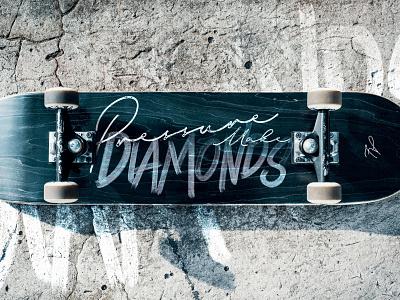 Pressure Makes Diamonds skateboard creative freelance advice photoshop illustrator texture typography graphic design design