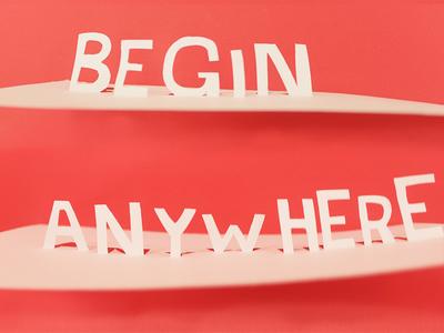 Begin anywhere.