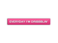 Everyday I'm Dribbblin'