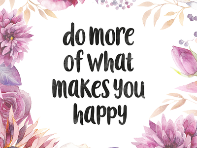 do more of what makes you happy by john somers dribbble. Black Bedroom Furniture Sets. Home Design Ideas