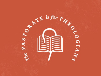 The Pastorate is for Theologians